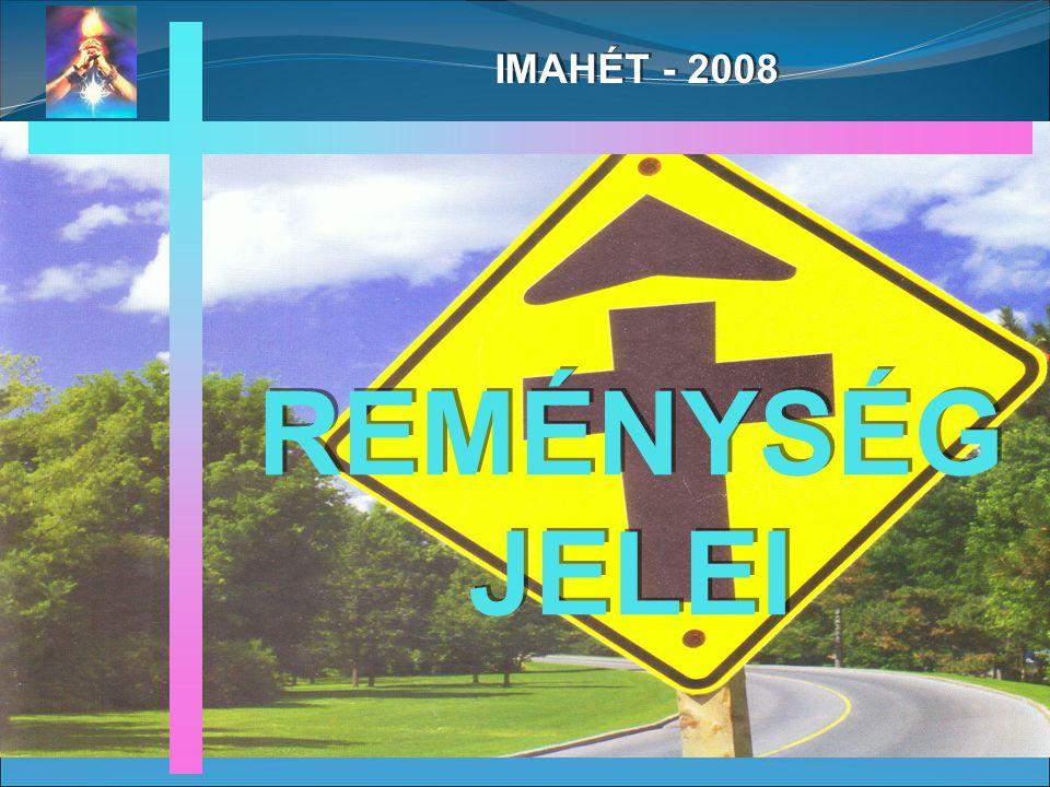 REMÉNYSÉG JELEI IMAHÉT - 2008