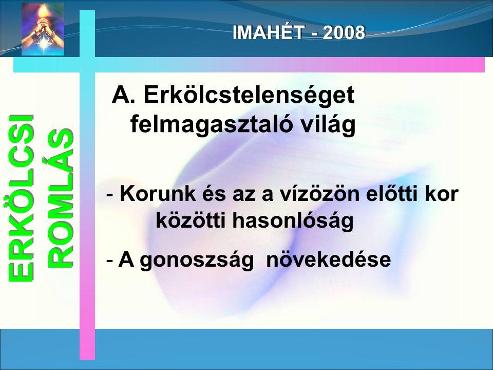 IMAHÉT - 2008 - Korunk és az a vízözön előtti kor közötti hasonlóság - A gonoszság növekedése ERKÖLCSI ROMLÁS A.