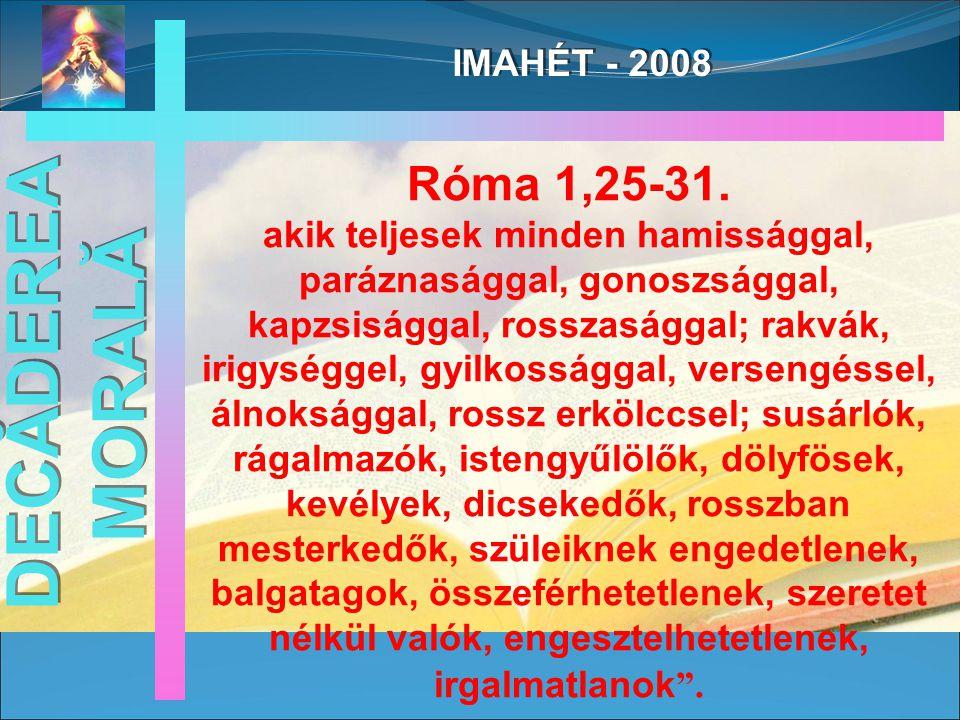 IMAHÉT - 2008 DECĂDEREA MORALĂ Róma 1,25-31.