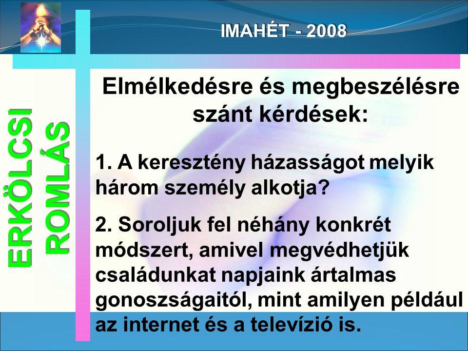 IMAHÉT - 2008 Elmélkedésre és megbeszélésre szánt kérdések: 1.