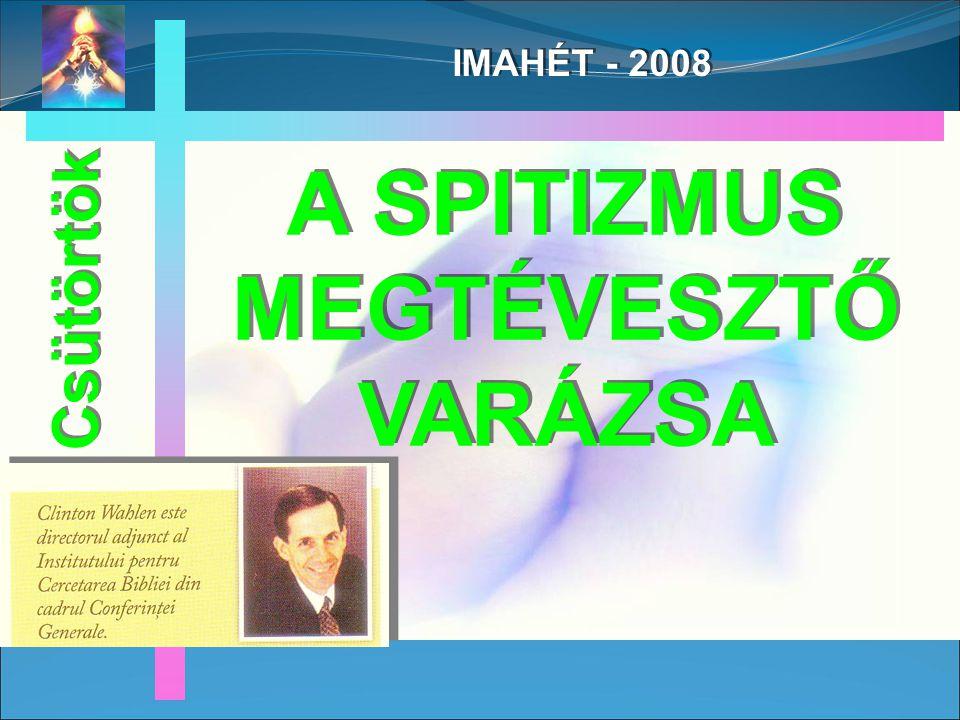 IMAHÉT - 2008 A SPITIZMUS MEGTÉVESZTŐ VARÁZSA Csütörtök