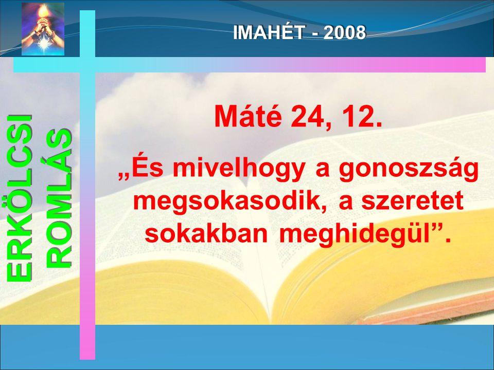 IMAHÉT - 2008 ERKÖLCSI ROMLÁS Máté 24, 12.