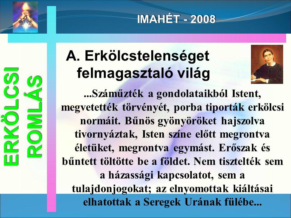 IMAHÉT - 2008...Száműzték a gondolataikból Istent, megvetették törvényét, porba tiporták erkölcsi normáit.