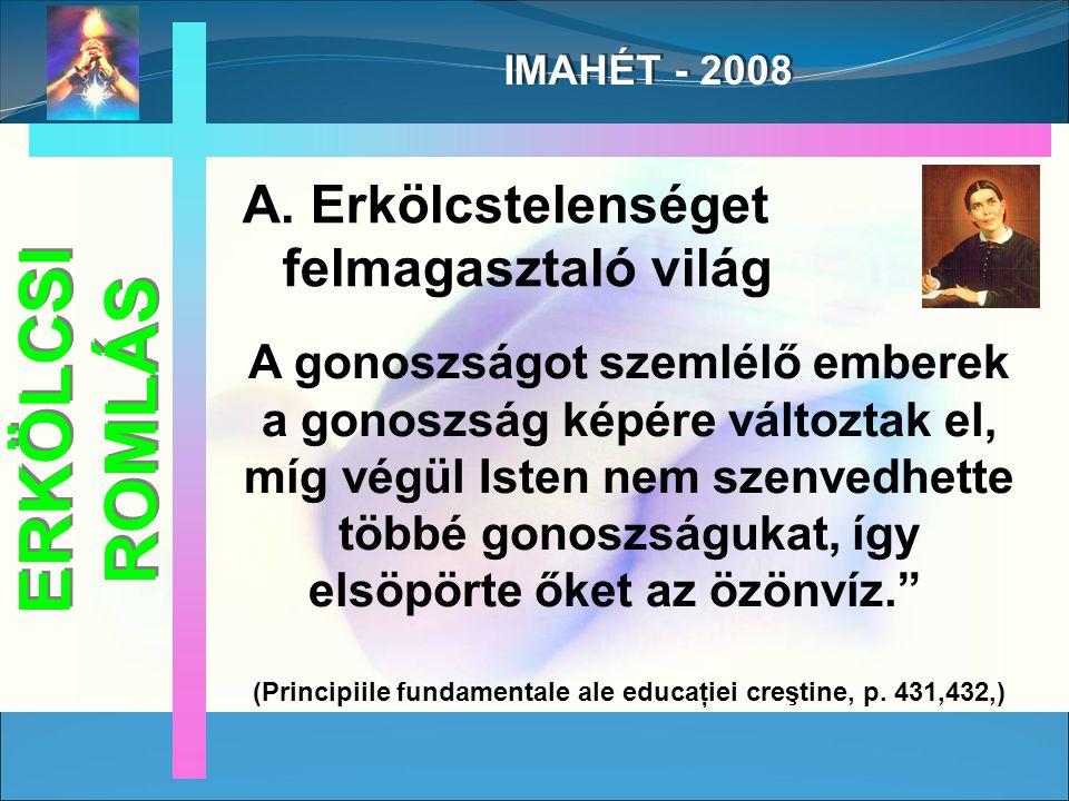 IMAHÉT - 2008 A gonoszságot szemlélő emberek a gonoszság képére változtak el, míg végül Isten nem szenvedhette többé gonoszságukat, így elsöpörte őket az özönvíz. (Principiile fundamentale ale educaţiei creştine, p.