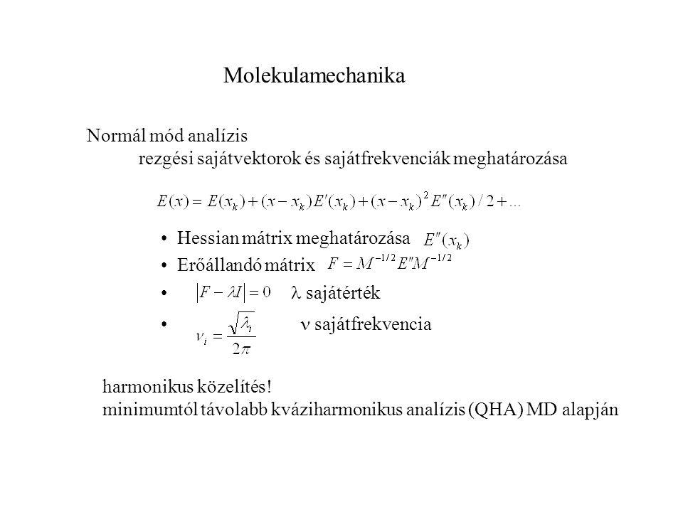 Molekulamechanika Normál mód analízis rezgési sajátvektorok és sajátfrekvenciák meghatározása Hessian mátrix meghatározása Erőállandó mátrix sajátérték sajátfrekvencia harmonikus közelítés.