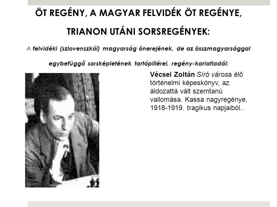 ÖT REGÉNY, A MAGYAR FELVIDÉK ÖT REGÉNYE, TRIANON UTÁNI SORSREGÉNYEK: A felvidéki (szlovenszkói) magyarság önerejének, de az összmagyarsággal egybefügg