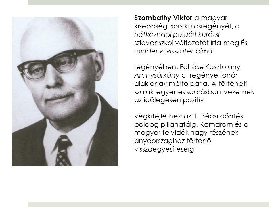 Szombathy Viktor a magyar kisebbségi sors kulcsregényét, a hétköznapi polgári kurázsi szlovenszkói változatát írta meg És mindenki visszatér című regé