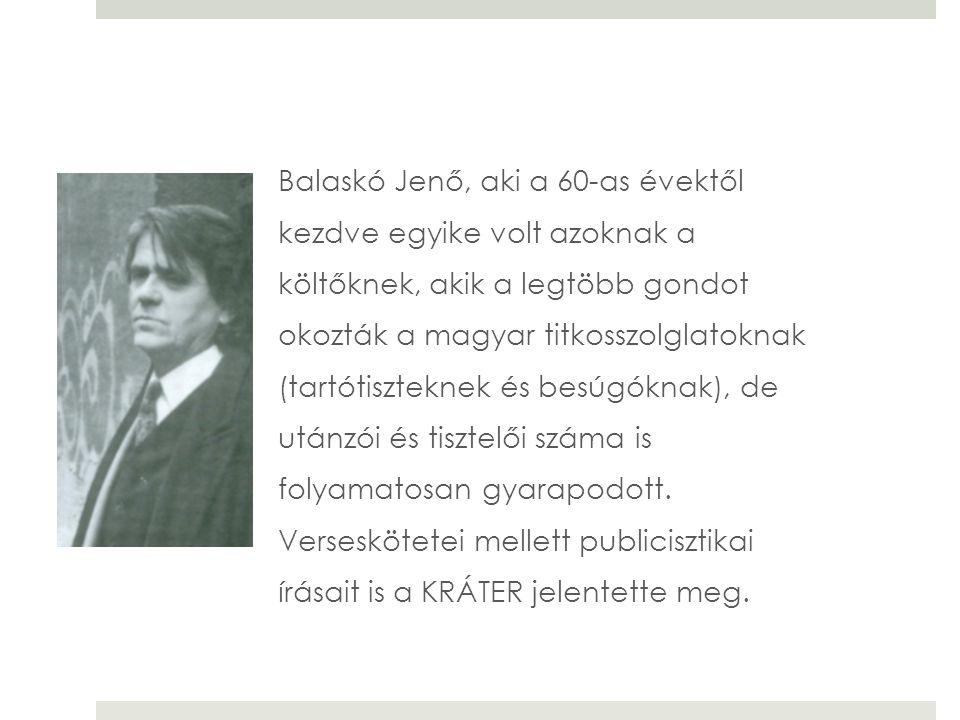 Balaskó Jenő, aki a 60-as évektől kezdve egyike volt azoknak a költőknek, akik a legtöbb gondot okozták a magyar titkosszolglatoknak (tartótiszteknek
