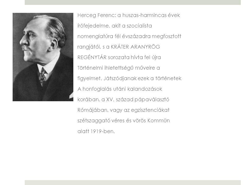 Herceg Ferenc: a huszas-harmincas évek írófejedelme, akit a szocialista nomenglatúra fél évszázadra megfosztott rangjától, s a KRÁTER ARANYRÖG REGÉNYT