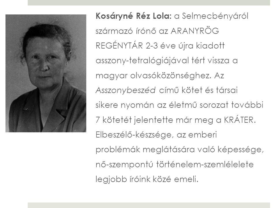 Kosáryné Réz Lola: a Selmecbényáról származó írónő az ARANYRÖG REGÉNYTÁR 2-3 éve újra kiadott asszony-tetralógiájával tért vissza a magyar olvasóközön