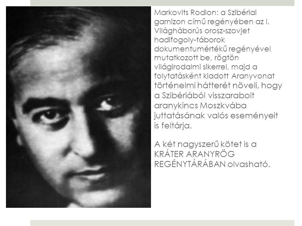 Markovits Rodion: a Szibériai garnizon című regényében az I. Világháborús orosz-szovjet hadifogoly-táborok dokumentumértékű regényével mutatkozott be,