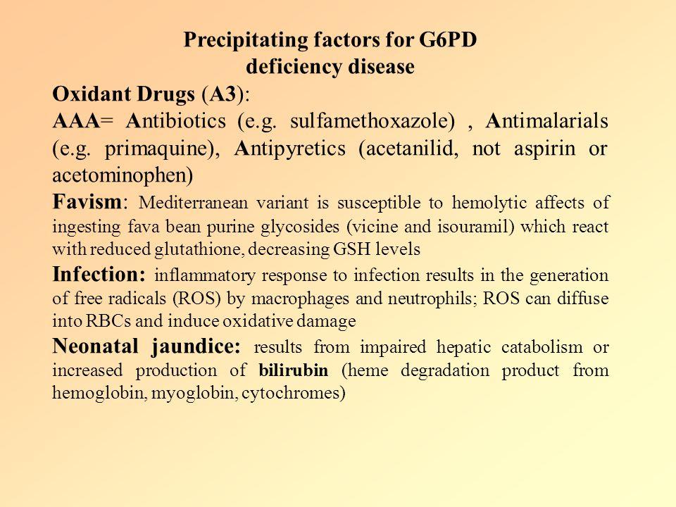 Precipitating factors for G6PD deficiency disease Oxidant Drugs (A3): AAA= Antibiotics (e.g.