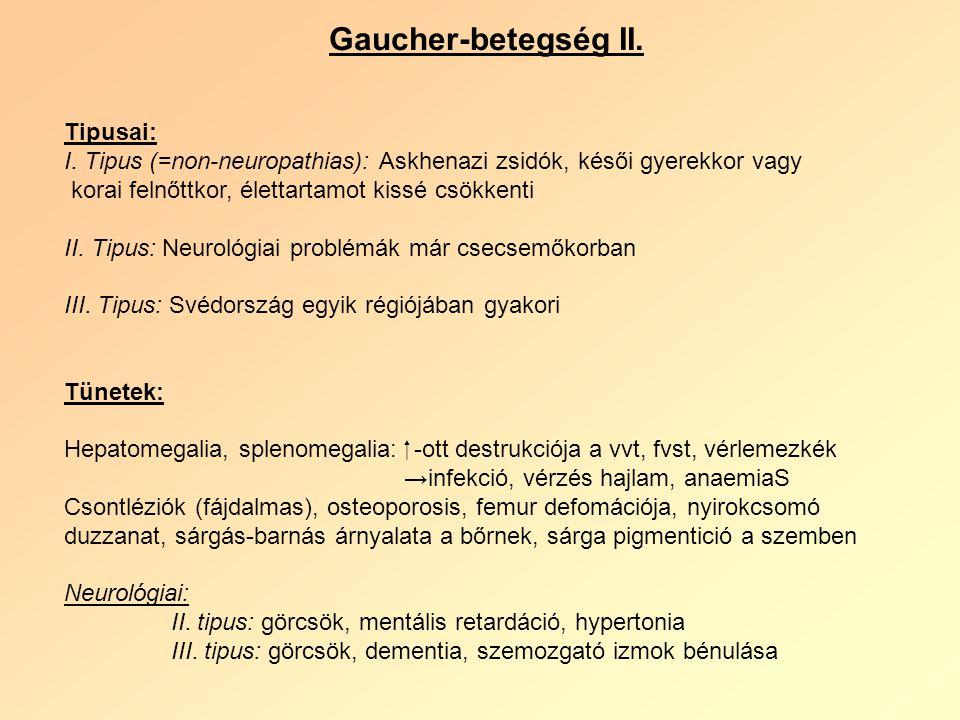 Gaucher-betegség II.Tipusai: I.
