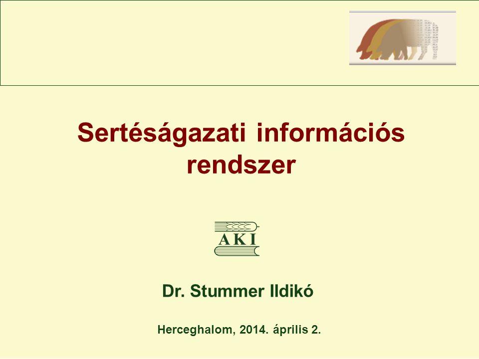 Sertéságazati információs rendszer Dr. Stummer Ildikó Herceghalom, 2014. április 2.