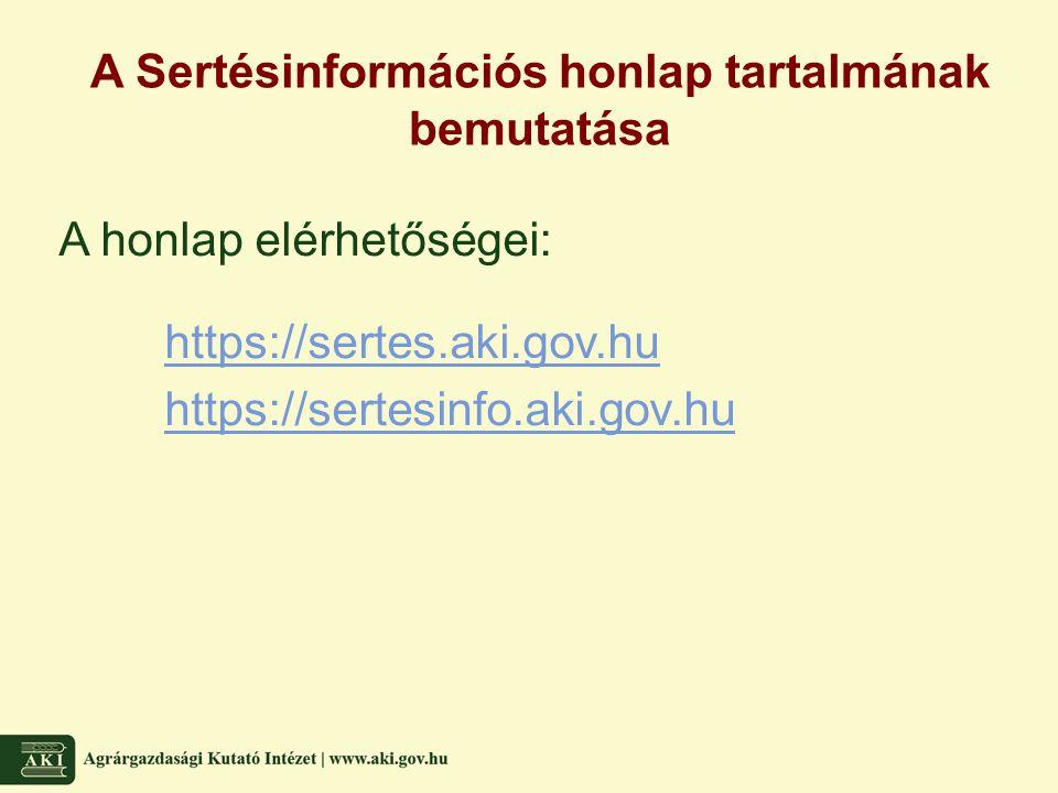 A Sertésinformációs honlap tartalmának bemutatása A honlap elérhetőségei: https://sertes.aki.gov.hu https://sertesinfo.aki.gov.hu