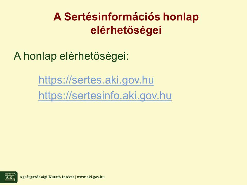 A Sertésinformációs honlap elérhetőségei A honlap elérhetőségei: https://sertes.aki.gov.hu https://sertesinfo.aki.gov.hu