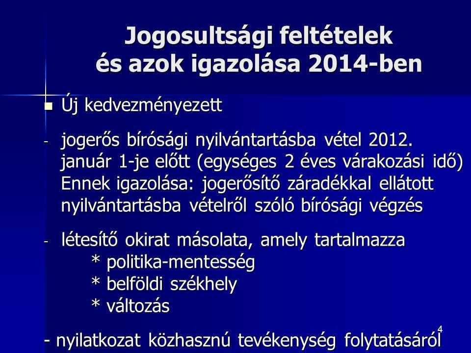 4 Jogosultsági feltételek és azok igazolása 2014-ben Új kedvezményezett Új kedvezményezett - jogerős bírósági nyilvántartásba vétel 2012.