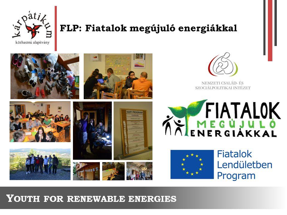 FLP: Fiatalok megújuló energiákkal Y OUTH FOR RENEWABLE ENERGIES