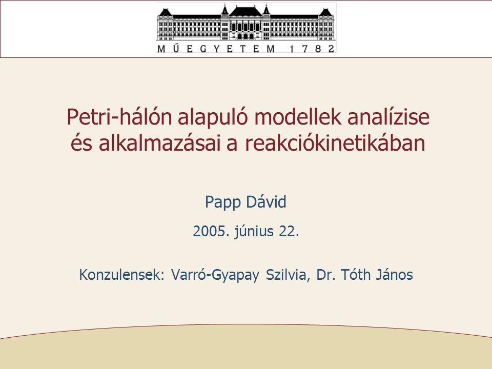 Petri-hálón alapuló modellek analízise és alkalmazásai a reakciókinetikában Papp Dávid 2005.
