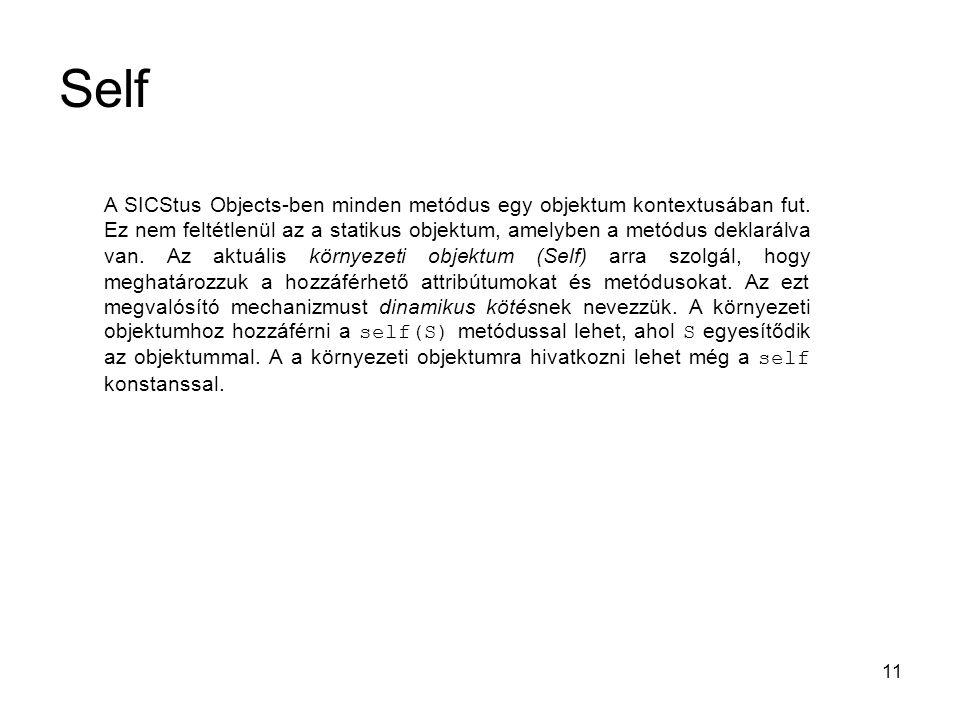 11 Self A SICStus Objects-ben minden metódus egy objektum kontextusában fut. Ez nem feltétlenül az a statikus objektum, amelyben a metódus deklarálva