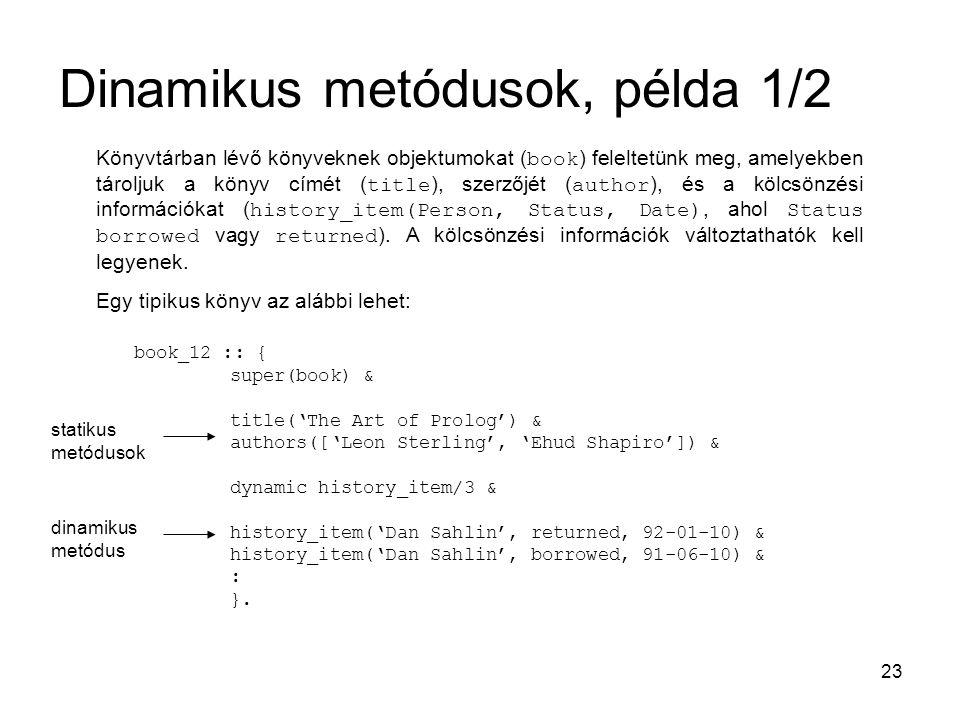 23 Dinamikus metódusok, példa 1/2 Könyvtárban lévő könyveknek objektumokat ( book ) feleltetünk meg, amelyekben tároljuk a könyv címét ( title ), szer