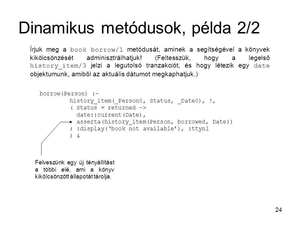 24 Dinamikus metódusok, példa 2/2 Írjuk meg a book borrow/1 metódusát, aminek a segítségével a könyvek kikölcsönzését adminisztrálhatjuk! (Feltesszük,