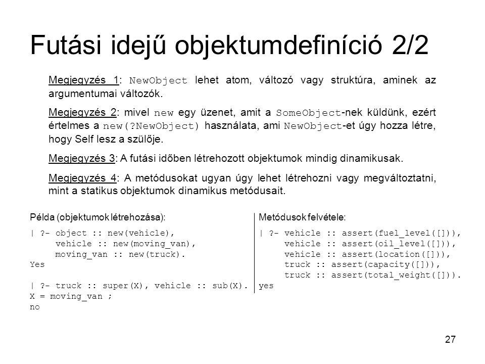 27 Futási idejű objektumdefiníció 2/2 Megjegyzés 1: NewObject lehet atom, változó vagy struktúra, aminek az argumentumai változók. Megjegyzés 2: mivel