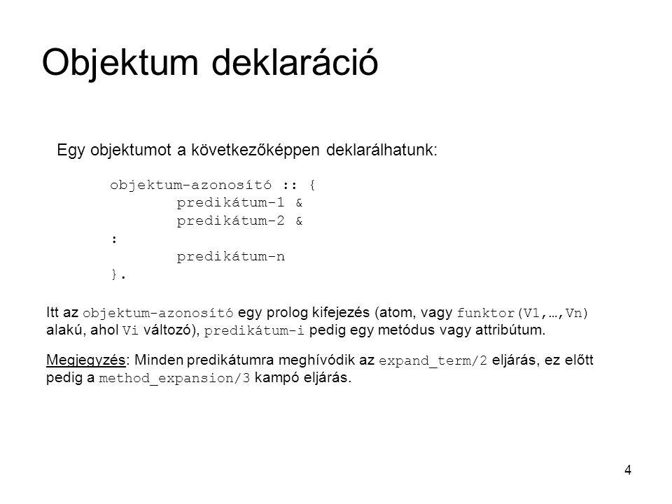 4 Egy objektumot a következőképpen deklarálhatunk: objektum-azonosító :: { predikátum-1 & predikátum-2 & : predikátum-n }. Itt az objektum-azonosító e