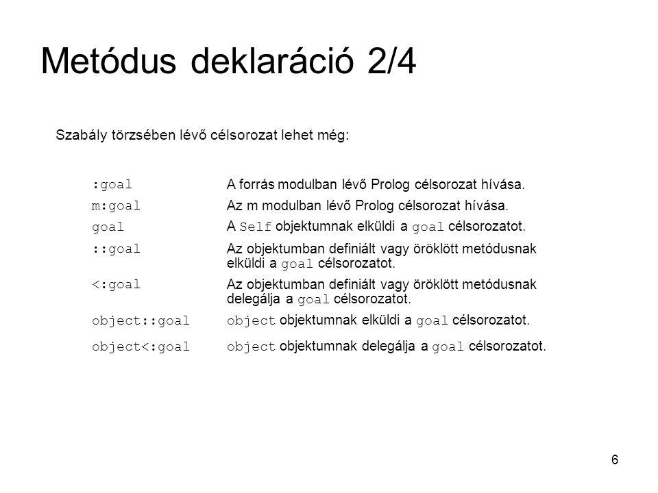 6 Szabály törzsében lévő célsorozat lehet még: :goal A forrás modulban lévő Prolog célsorozat hívása. m:goal Az m modulban lévő Prolog célsorozat hívá