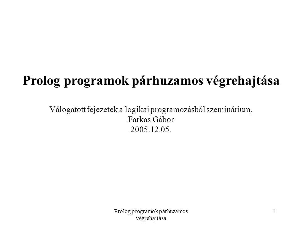 """Prolog programok párhuzamos végrehajtása 12 3 - Vagy-párhuzamosság A teljes Prolog nyelv támogatása A Prolog szekvenciális végrehajtásának """"látszatát szeretnénk megtartani Tiszta logikai programoknál ez nem okoz gondot."""