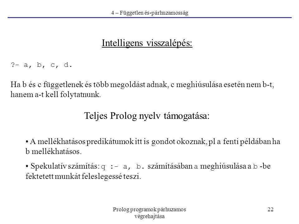 Prolog programok párhuzamos végrehajtása 22 4 – Független és-párhuzamosság Intelligens visszalépés: ?- a, b, c, d. Ha b és c függetlenek és több megol