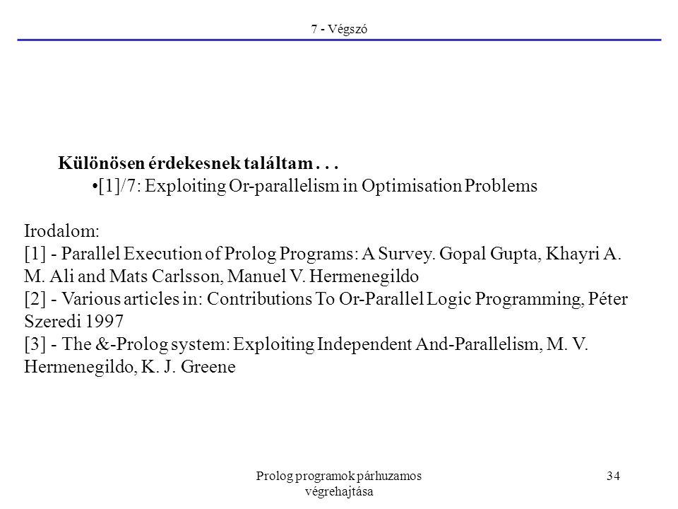 Prolog programok párhuzamos végrehajtása 34 7 - Végszó Különösen érdekesnek találtam... [1]/7: Exploiting Or-parallelism in Optimisation Problems Irod