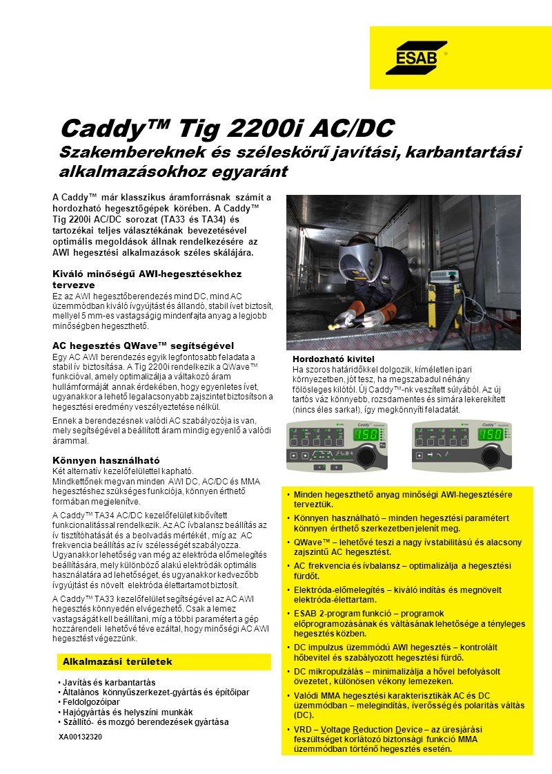 Alkalmazási területek Caddy™ Tig 2200i AC/DC Szakembereknek és széleskörű javítási, karbantartási alkalmazásokhoz egyaránt A Caddy™ már klasszikus áramforrásnak számít a hordozható hegesztőgépek körében.