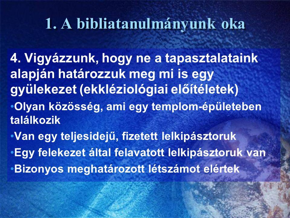 1. A bibliatanulmányunk oka 4. Vigyázzunk, hogy ne a tapasztalataink alapján határozzuk meg mi is egy gyülekezet (ekkléziológiai előítéletek) Olyan kö