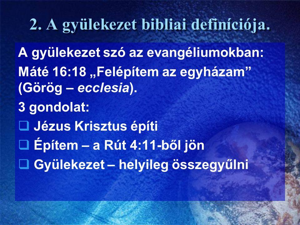 """2. A gyülekezet bibliai definíciója. A gyülekezet szó az evangéliumokban: Máté 16:18 """"Felépítem az egyházam"""" (Görög – ecclesia). 3 gondolat:  Jézus K"""