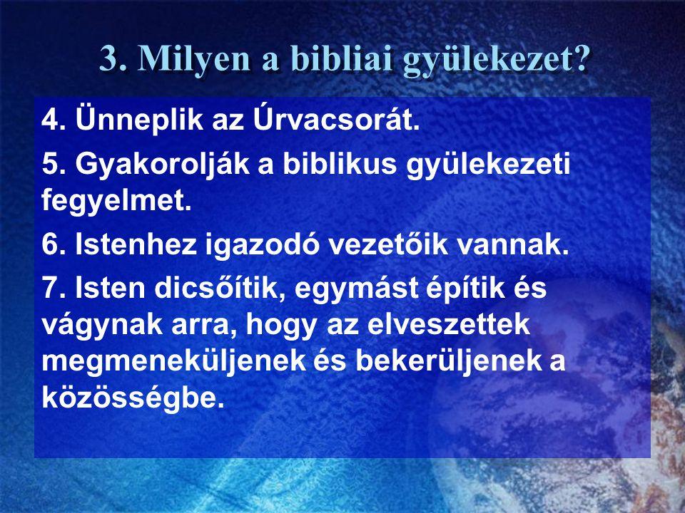 3. Milyen a bibliai gyülekezet? 4. Ünneplik az Úrvacsorát. 5. Gyakorolják a biblikus gyülekezeti fegyelmet. 6. Istenhez igazodó vezetőik vannak. 7. Is