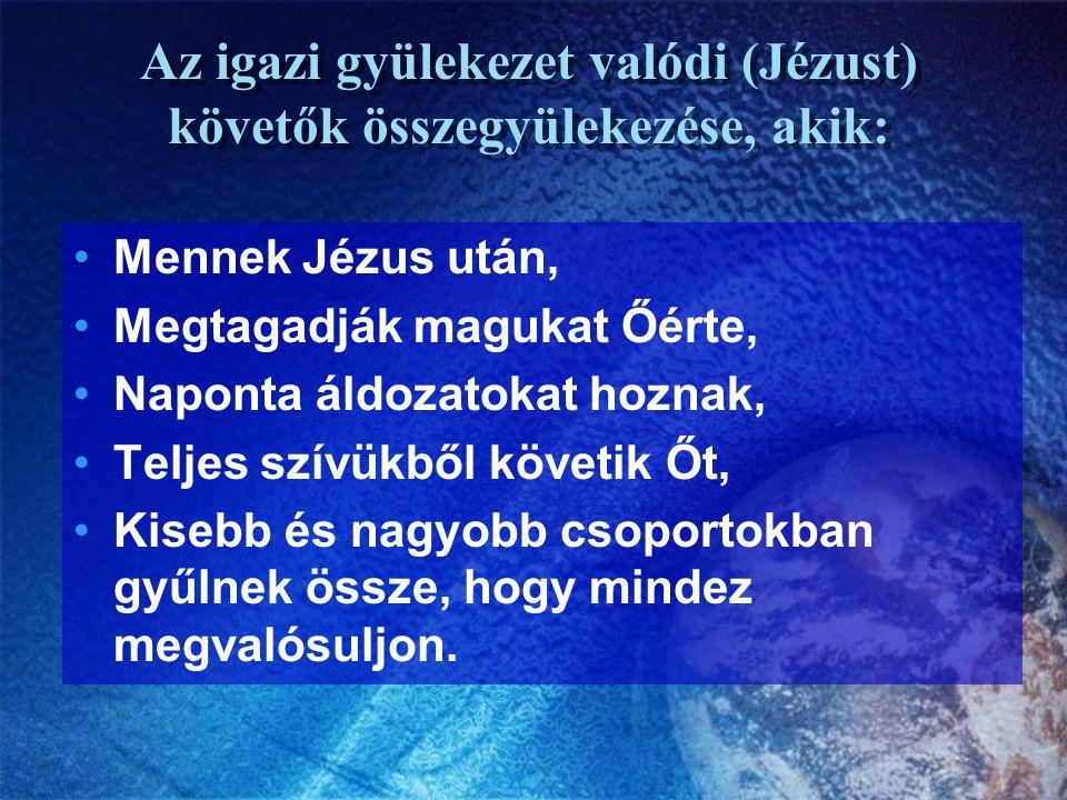 Az igazi gyülekezet valódi (Jézust) követők összegyülekezése, akik: Mennek Jézus után, Megtagadják magukat Őérte, Naponta áldozatokat hoznak, Teljes s