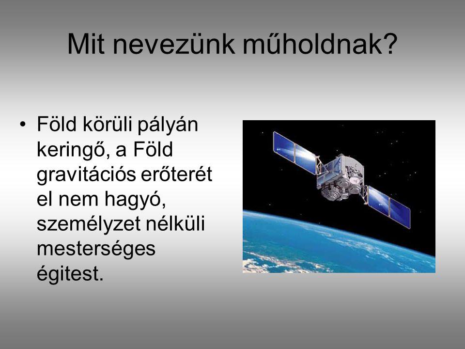Mit nevezünk műholdnak? Föld körüli pályán keringő, a Föld gravitációs erőterét el nem hagyó, személyzet nélküli mesterséges égitest.