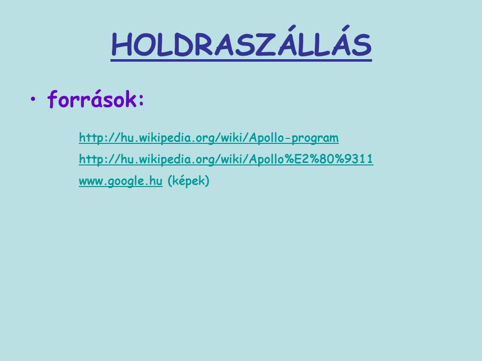HOLDRASZÁLLÁS források: http://hu.wikipedia.org/wiki/Apollo-program http://hu.wikipedia.org/wiki/Apollo%E2%80%9311 www.google.huwww.google.hu (képek)