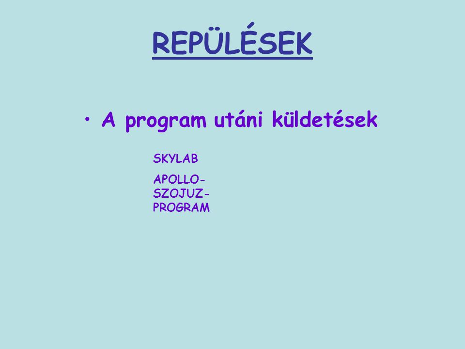 REPÜLÉSEK A program utáni küldetések SKYLAB APOLLO- SZOJUZ- PROGRAM