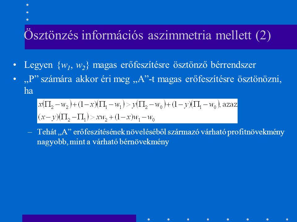 """Ösztönzés információs aszimmetria mellett (2) Legyen {w 1, w 2 } magas erőfeszítésre ösztönző bérrendszer """"P"""" számára akkor éri meg """"A""""-t magas erőfes"""