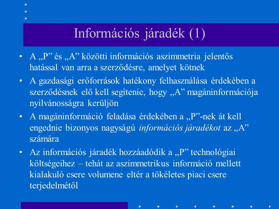 """Információs járadék (1) A """"P"""" és """"A"""" közötti információs aszimmetria jelentős hatással van arra a szerződésre, amelyet kötnek A gazdasági erőforrások"""