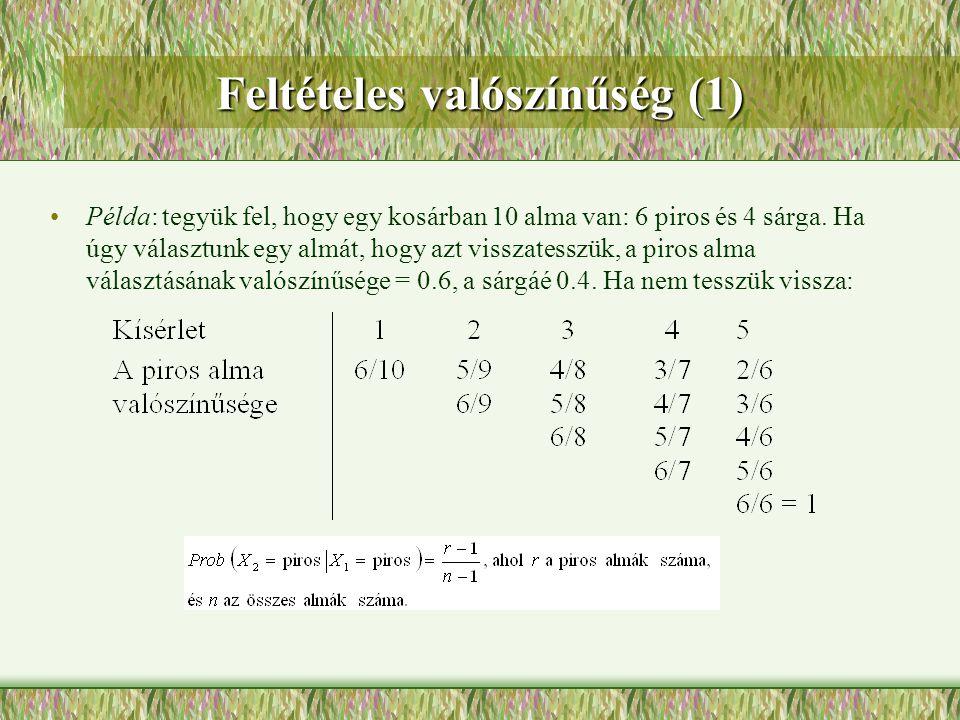 Feltételes valószínűség (1) Példa: tegyük fel, hogy egy kosárban 10 alma van: 6 piros és 4 sárga. Ha úgy választunk egy almát, hogy azt visszatesszük,