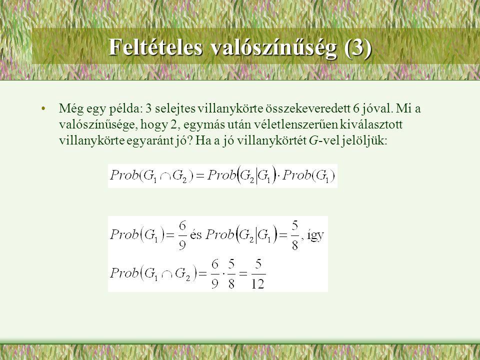 Feltételes valószínűség (3) Még egy példa: 3 selejtes villanykörte összekeveredett 6 jóval. Mi a valószínűsége, hogy 2, egymás után véletlenszerűen ki