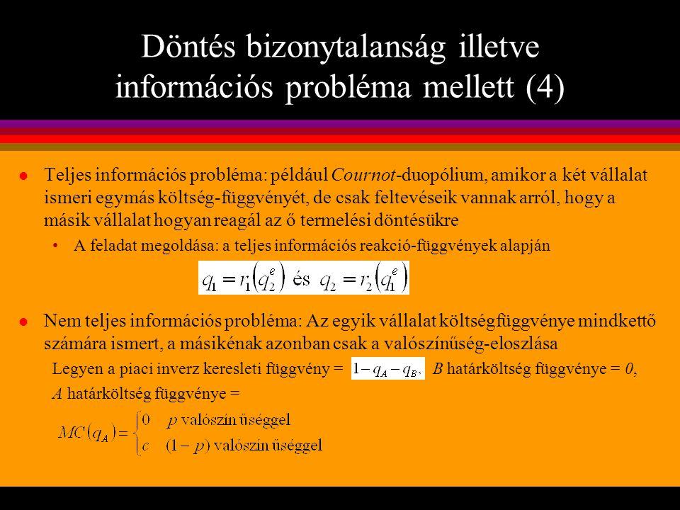 Döntés bizonytalanság illetve információs probléma mellett (4) l Teljes információs probléma: például Cournot-duopólium, amikor a két vállalat ismeri