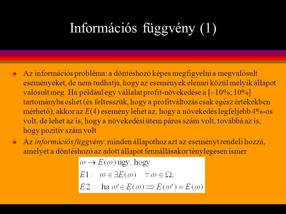 Információs függvény (1) l Az információs probléma: a döntéshozó képes megfigyelni a megvalósult eseményeket, de nem tudhatja, hogy az események eleme