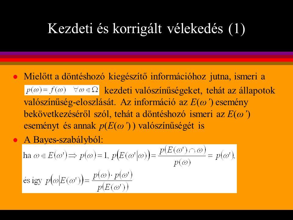 Kezdeti és korrigált vélekedés (1) l Mielőtt a döntéshozó kiegészítő információhoz jutna, ismeri a kezdeti valószínűségeket, tehát az állapotok valósz