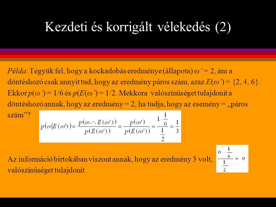 Kezdeti és korrigált vélekedés (2) Példa: Tegyük fel, hogy a kockadobás eredménye (állapota) ω' = 2, ám a döntéshozó csak annyit tud, hogy az eredmény