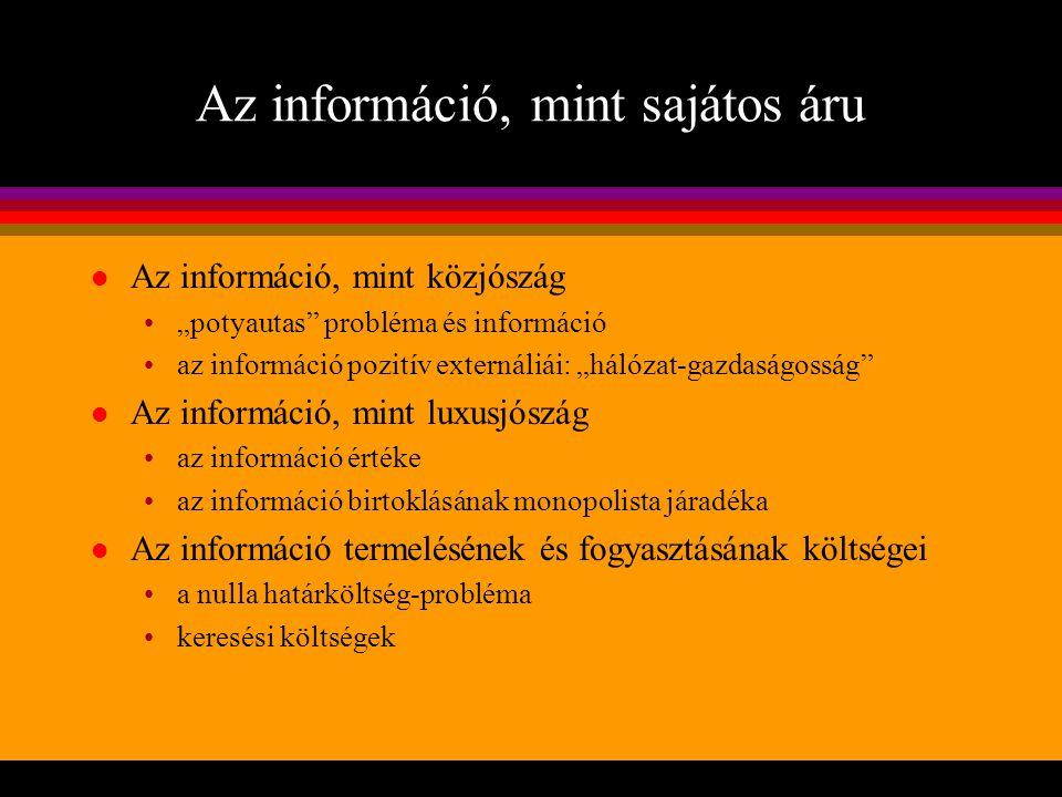 """Az információ, mint sajátos áru l Az információ, mint közjószág """"potyautas"""" probléma és információ az információ pozitív externáliái: """"hálózat-gazdasá"""