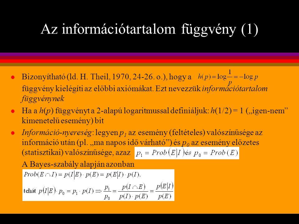 Aszimmetrikus információ és döntés l Legyen S a gazdasági szereplő döntési alternatíváinak (lehetséges stratégiáinak) halmaza és egy döntési alternatíva (korábban ezt neveztük akció-függvénynek) l A döntéshozó célfüggvénye: U = U(s,ω), miközben számára az E(ω') esemény megfigyelhető l A döntéshozó a célfüggvénye várható értékét maximalizálja E(ω') és annak valószínűsége ismeretében:
